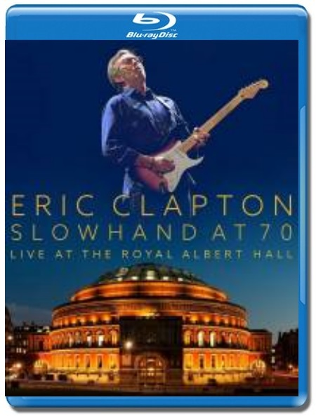 Eric Clapton / Slowhand at 70,Live at The Royal Albert Hall [Blu-Ray]